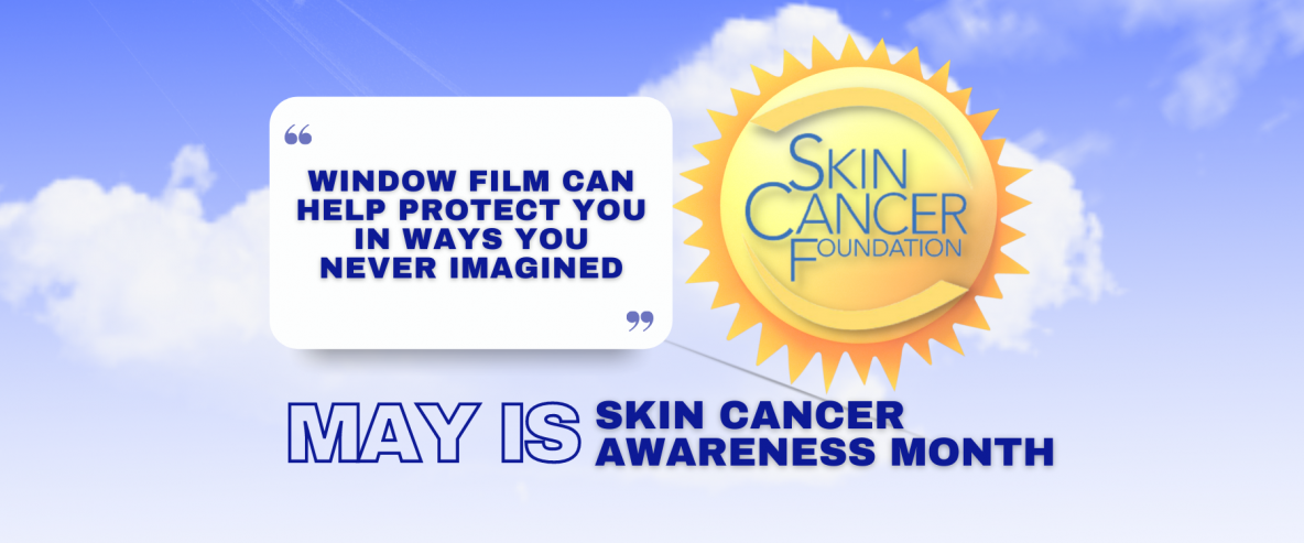 May Is Skin Cancer Awareness Month - See How Window Film Helps - Window Film and Window Tinting Services in New Orleans, Louisiana